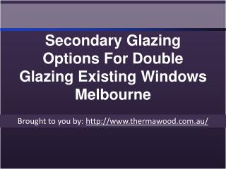 Secondary Glazing Options For Double Glazing Existing Windows Melbourne