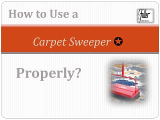 How to Use a Carpet Sweeper Properly