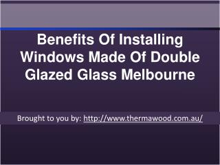 Benefits Of Installing Windows Made Of Double Glazed Glass Melbourne