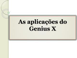As aplicações do Genius X