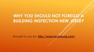Why You Should Not Forego A Building Inspection New Jersey