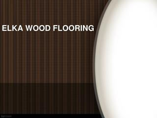 Types Of Elka Wood Flooring