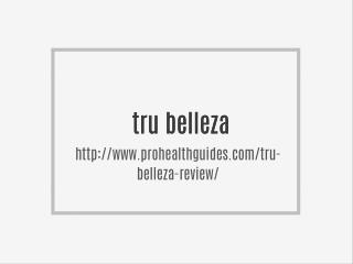 http://www.prohealthguides.com/tru-belleza-review/