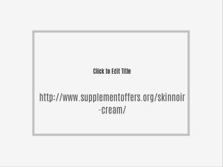 http://www.supplementoffers.org/skinnoir-cream/