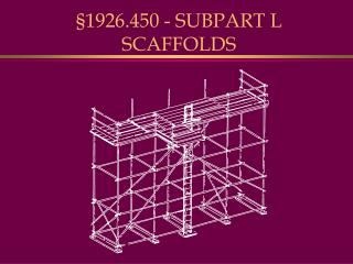 1926.450 - SUBPART L SCAFFOLDS
