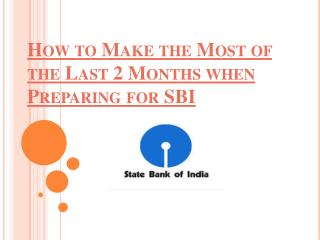 How to Make the Most of the Last 2 Months when Preparing for SBI