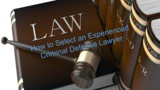 How to Select an Experienced Criminal Defense Lawyer