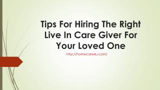 Tips For Hiring The Right Live In Care Giver For Your Loved One