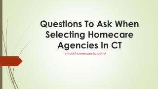 Questions To Ask When Selecting Homecare Agencies In CT