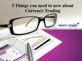 5 Things You Need to Know About Currency Trading