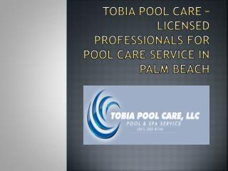 Tobia Pool Care – Licensed Professionals for Pool Care Service in Palm Beach