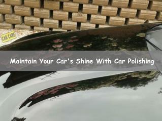 Maintain Your Car's Shine With Car Polishing