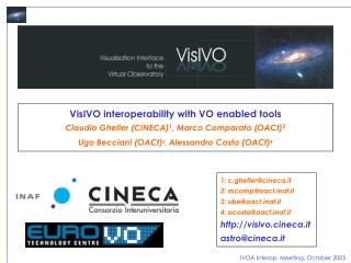 VisIVO interoperability with VO enabled tools Claudio Gheller (CINECA) 1 , Marco Comparato (OACt) 2  Ugo Becciani (OACt)