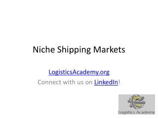 Niche Shipping Markets - LogisticsAcademy.org