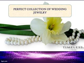 PERFECT COLLECTION OF WEDDING JEWELRY