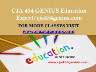 CJA 454 GENIUS Education Expert/cja454genius.com