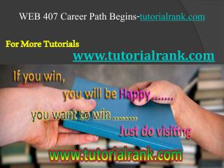 WEB 407 Course Career Path Begins / tutorialrank.com