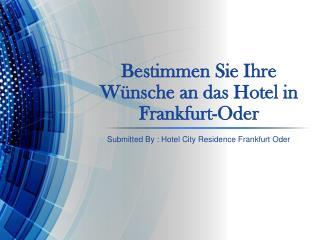 http://slideonline.com/presentation/153610-bestimmen-sie-ihre-wuensche-an-das-hotel-in-frankfurt-oder-ppt