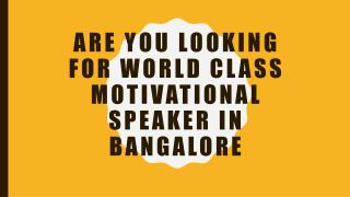 Are you looking for world class motivational speaker coach in India