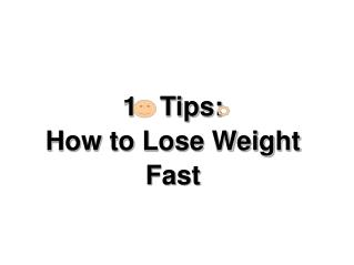 10 Tips: How to Lose Weight Fast