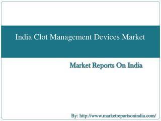 India Clot Management Devices Market