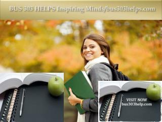 BUS 303 HELPS Inspiring Minds/bus303helps.com