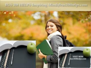 BUS 308 HELPS Inspiring Minds/bus308helps.com