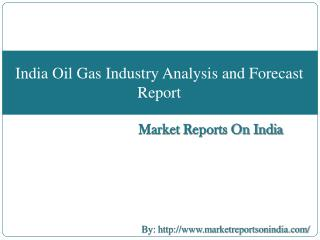 India Oil Gas Industry Analysis and Forecast Report