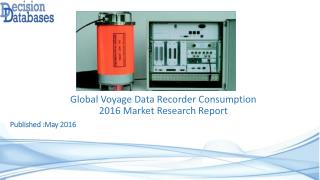Global Voyage Data Recorder Consumption Market 2016: Industry Trends and Analysis