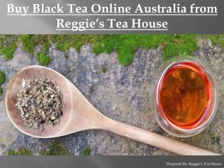 Buy Black Tea Online Australia from Reggie's Tea House