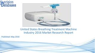 Breathing Treatment Machine Market Research Report: United States Analysis 2016-2021