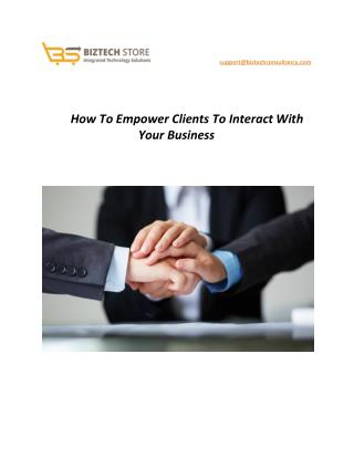 How To Empower Clients To Interact With Your Business