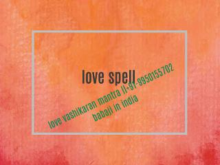 lost love vashikaran mantra specialist baba ji  91-9950155702