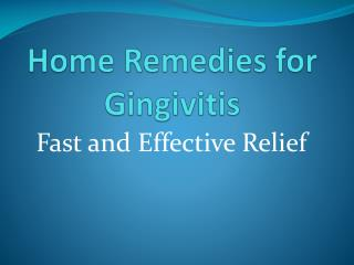 Home Remedies for Gingivitis: Fast and Effective Relief