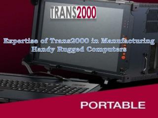 Expertise of Trans2000 in Manufacturing Handy Rugged Computers