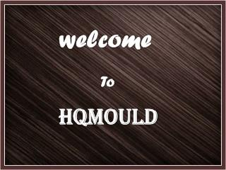 For All Mould Problems.. One Solution: HQMOULD