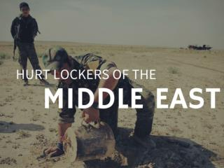 Hurt lockers of the Middle East