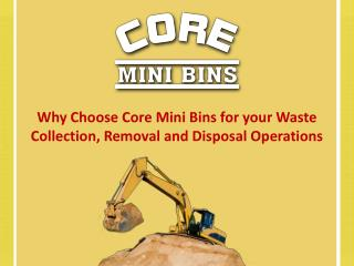 Why Choose Core Mini Bins For Your Waste Collection, Removal and Disposal Operations