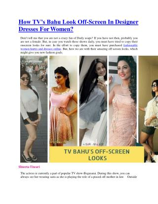How TV's Bahu Look Off-Screen In Designer Dresses For Women?