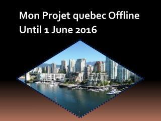 Mon Projet quebec Offline Until June 1