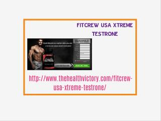 http://www.thehealthvictory.com/fitcrew-usa-xtreme-testrone/