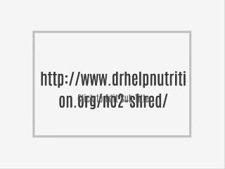 http://www.drhelpnutrition.org/no2-shred/