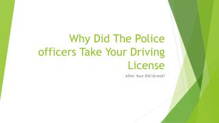 If You have Been Arrested For DUI Why Did The Police Take Your License