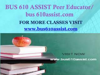 BUS 610 ASSIST Peer Educator/ bus 610assist.com