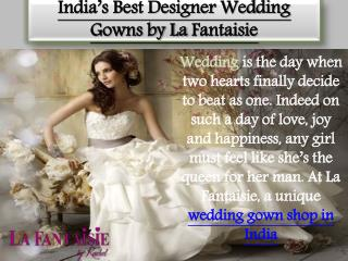 India's best designer wedding gowns by la fantaisie