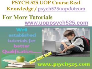 PSYCH 525 UOP Course Real Knowledge / psych525uopdotcom