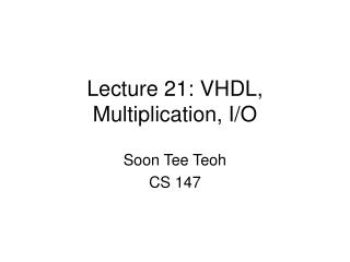 Lecture 21: VHDL, Multiplication, I
