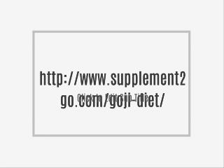 http://www.supplement2go.com/goji-diet/