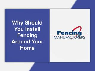 Why Should You Install Fencing Around Your Home
