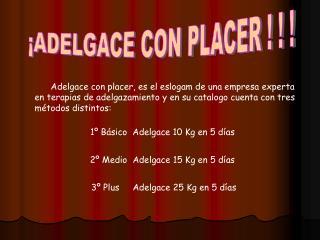ADELGACE CON PLACER